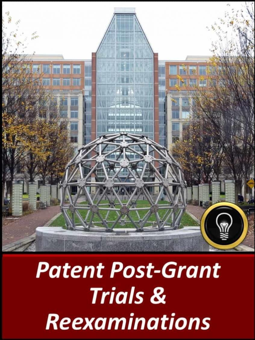 Patent Post-Grant Trials & Reexaminations