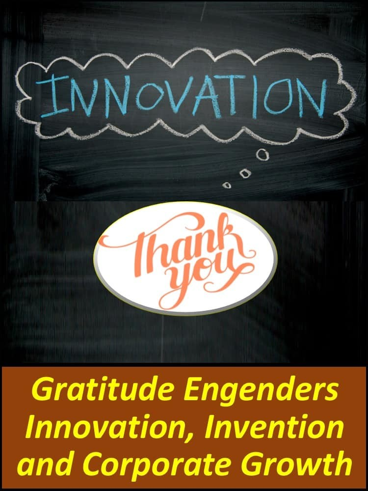 Gratitude Engenders Innovation, Invention and Corporate Growth
